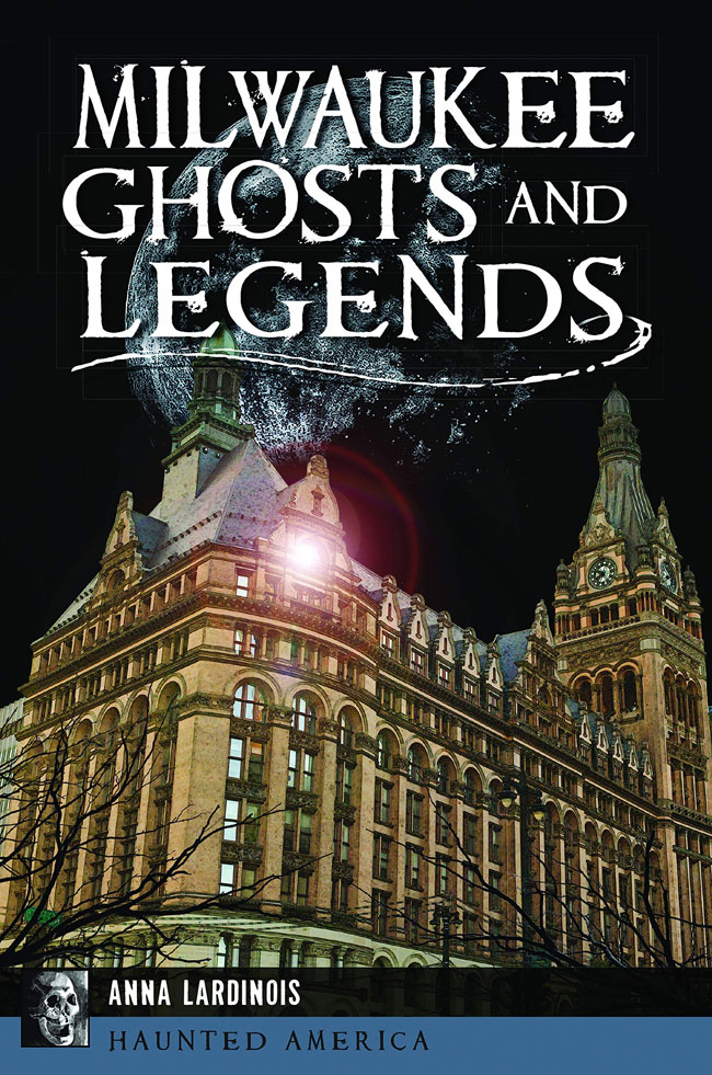 Milwaukee Ghosts and Legends by Anna Lardinois