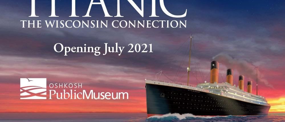 Titanic: The Wisconsin Connection at the Oshkosh Public Museum
